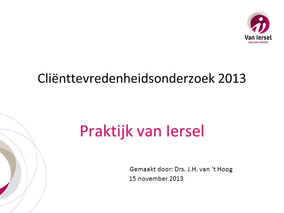 Cliënttevredenheidsonderzoek 2013 Praktijk van Iersel Gemaakt door: Drs. J.H. van 't Hoog 15 november 2013