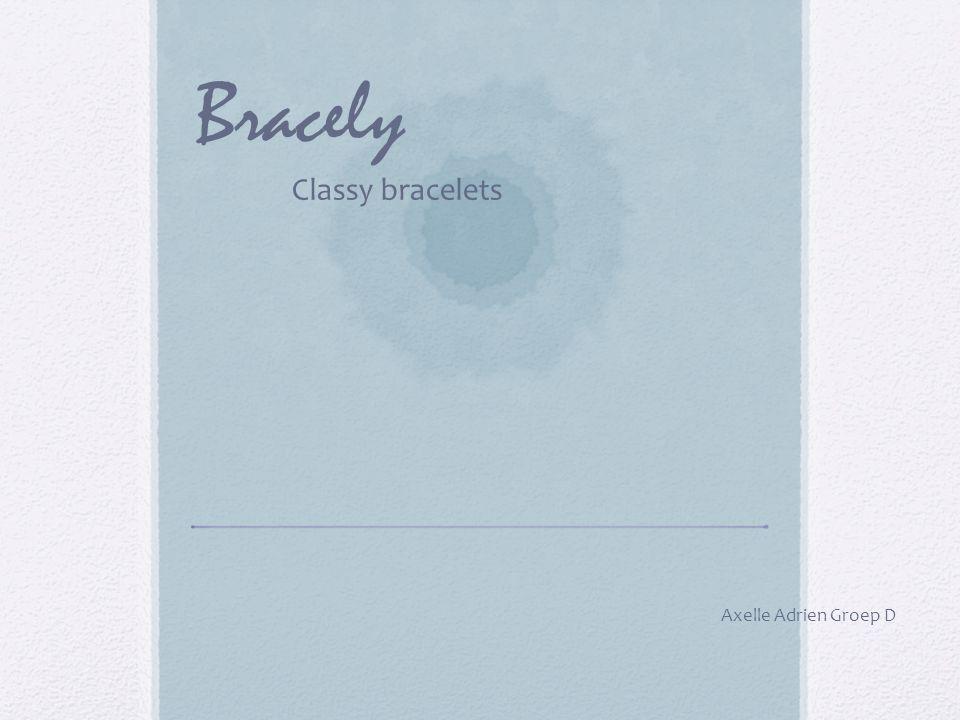 Bracely Bracely is een online juwelierszaak die enkel armbanden verkoopt.