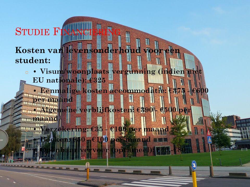 S TUDIE F INANCIERING Kosten van levensonderhoud voor een student: oVisum/woonplaats vergunning (indien niet EU nationale): €325 oEenmalige kosten accommodatie: €375 - €600 per maand oAlgemene verblijfkosten: €390 - €500 per maand oVerzekering: €35 - €100 per maand oBoeken: €50 - €100 per maand oOpenbaar vervoer (optioneel): €40,-€80