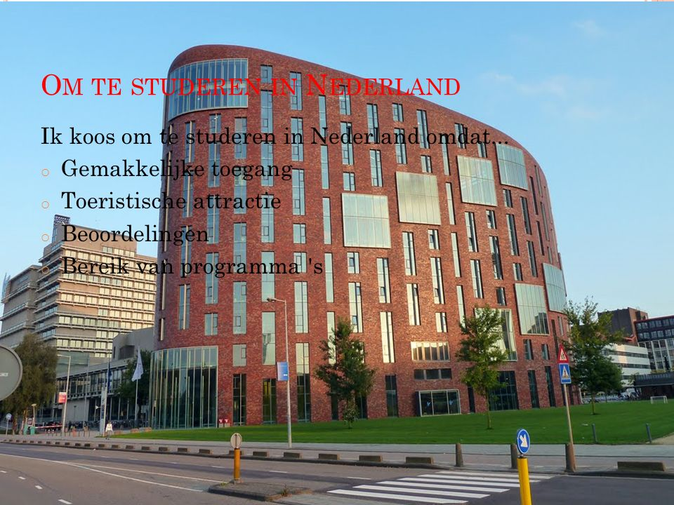 O M TE STUDEREN IN N EDERLAND Ik koos om te studeren in Nederland omdat...