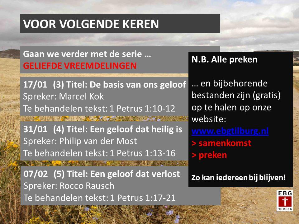VOOR VOLGENDE KEREN Gaan we verder met de serie … GELIEFDE VREEMDELINGEN 17/01(3) Titel: De basis van ons geloof Spreker: Marcel Kok Te behandelen tek