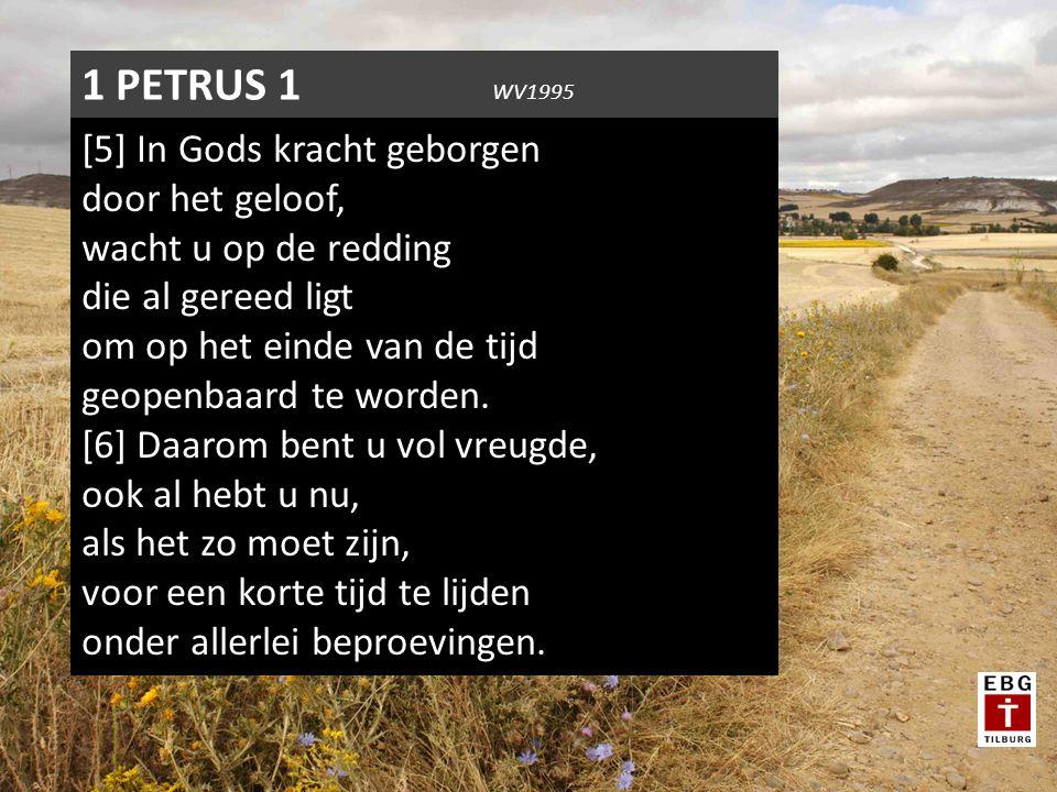 [5] In Gods kracht geborgen door het geloof, wacht u op de redding die al gereed ligt om op het einde van de tijd geopenbaard te worden. [6] Daarom be