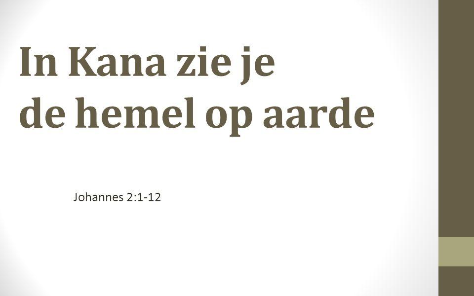 In Kana zie je de hemel op aarde Johannes 2:1-12