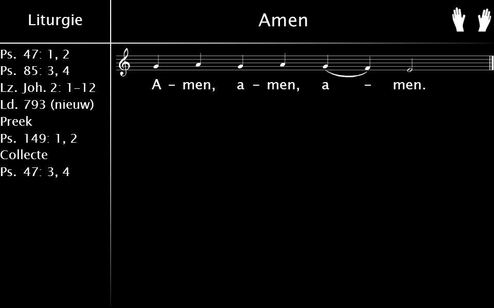 Liturgie Ps.47: 1, 2 Ps.85: 3, 4 Lz.Joh.