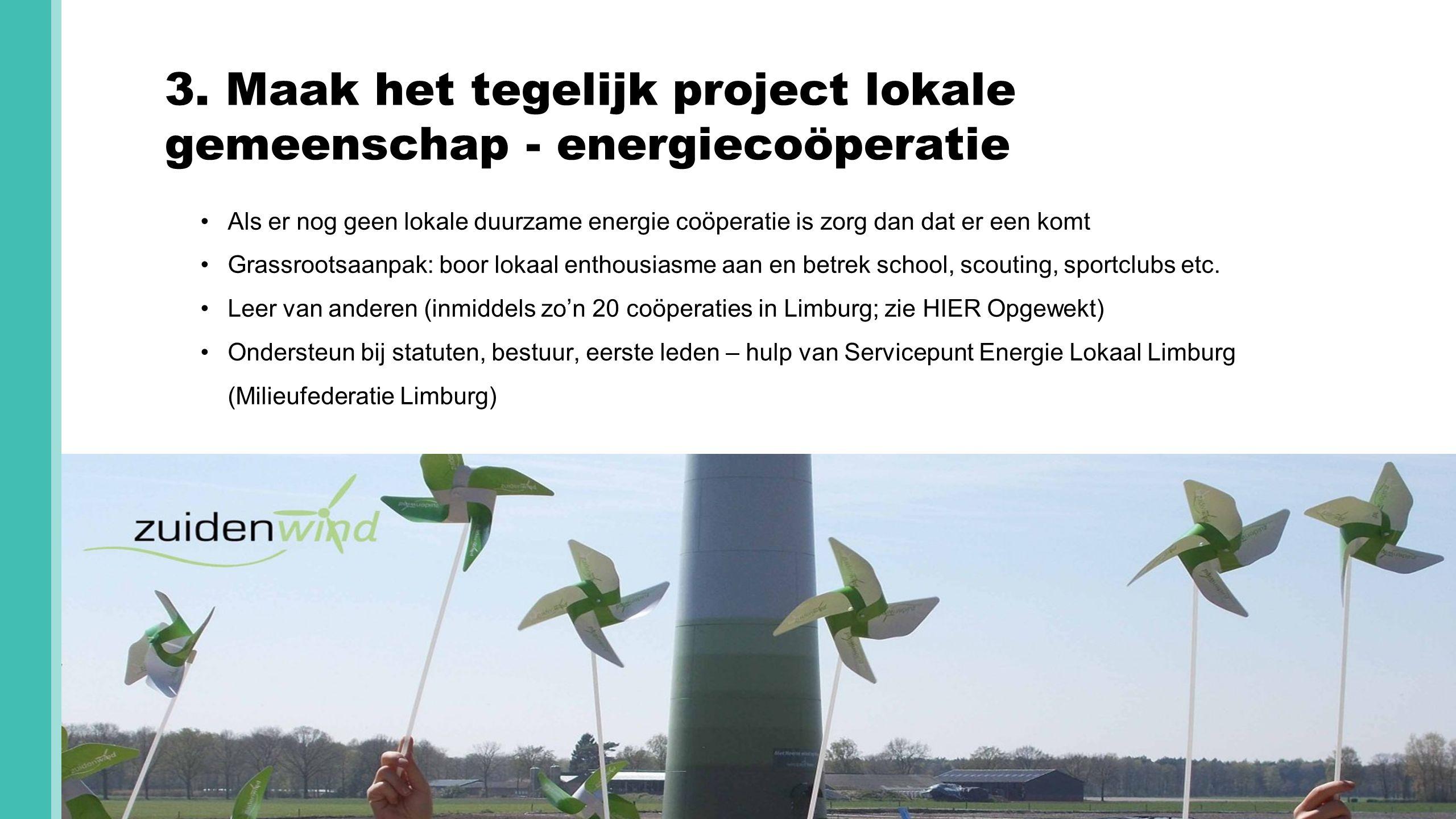 3. Maak het tegelijk project lokale gemeenschap - energiecoöperatie Hoe eenvoudigein vorm, hoe beter. Als er nog geen lokale duurzame energie coöperat