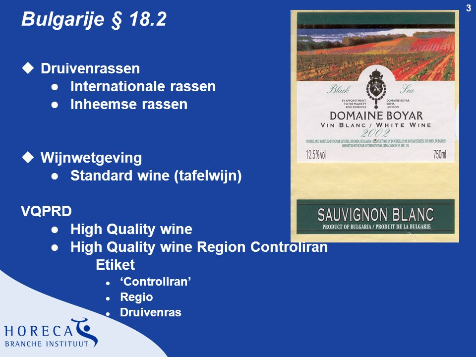 3 Bulgarije § 18.2 uDruivenrassen l Internationale rassen l Inheemse rassen uWijnwetgeving l Standard wine (tafelwijn) VQPRD l High Quality wine l High Quality wine Region Controliran Etiket l 'Controliran' l Regio l Druivenras