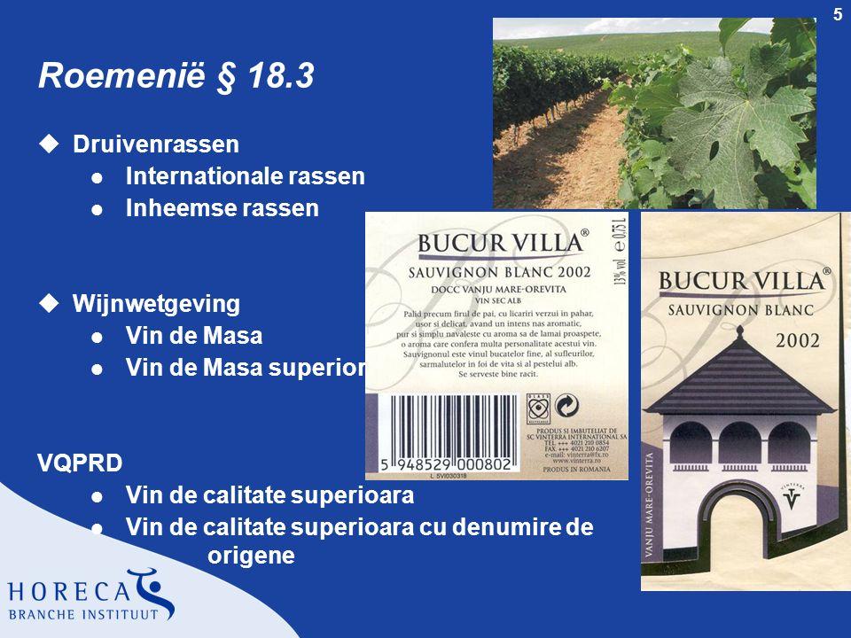 5 Roemenië § 18.3 uDruivenrassen l Internationale rassen l Inheemse rassen uWijnwetgeving l Vin de Masa l Vin de Masa superior VQPRD l Vin de calitate
