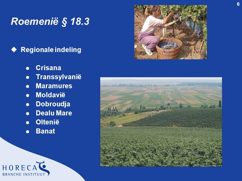 6 Roemenië § 18.3 uRegionale indeling l Crisana l Transsylvanië l Maramures l Moldavië l Dobroudja l Dealu Mare l Oltenië l Banat