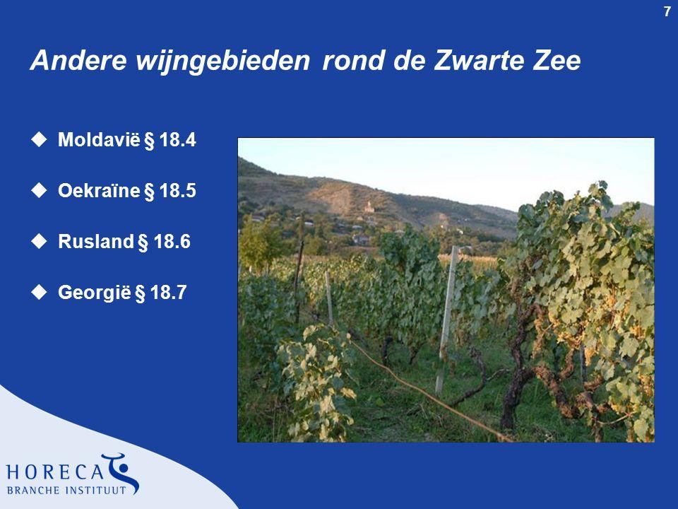 7 Andere wijngebieden rond de Zwarte Zee uMoldavië § 18.4 uOekraïne § 18.5 uRusland § 18.6 uGeorgië § 18.7