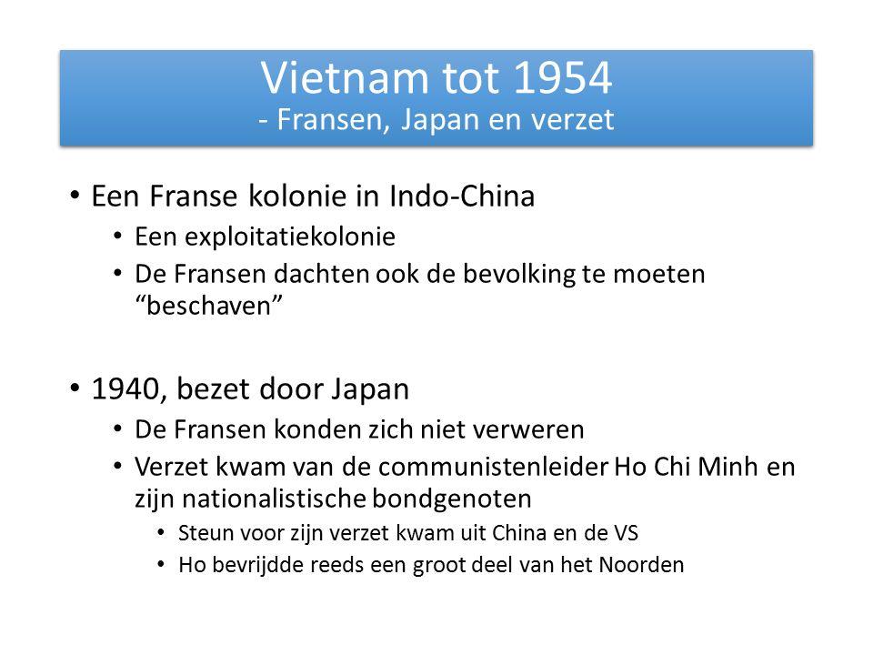 Een Franse kolonie in Indo-China Een exploitatiekolonie De Fransen dachten ook de bevolking te moeten beschaven 1940, bezet door Japan De Fransen konden zich niet verweren Verzet kwam van de communistenleider Ho Chi Minh en zijn nationalistische bondgenoten Steun voor zijn verzet kwam uit China en de VS Ho bevrijdde reeds een groot deel van het Noorden Vietnam tot 1954 - Fransen, Japan en verzet Vietnam tot 1954 - Fransen, Japan en verzet