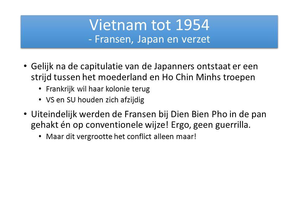 Gelijk na de capitulatie van de Japanners ontstaat er een strijd tussen het moederland en Ho Chin Minhs troepen Frankrijk wil haar kolonie terug VS en SU houden zich afzijdig Uiteindelijk werden de Fransen bij Dien Bien Pho in de pan gehakt én op conventionele wijze.