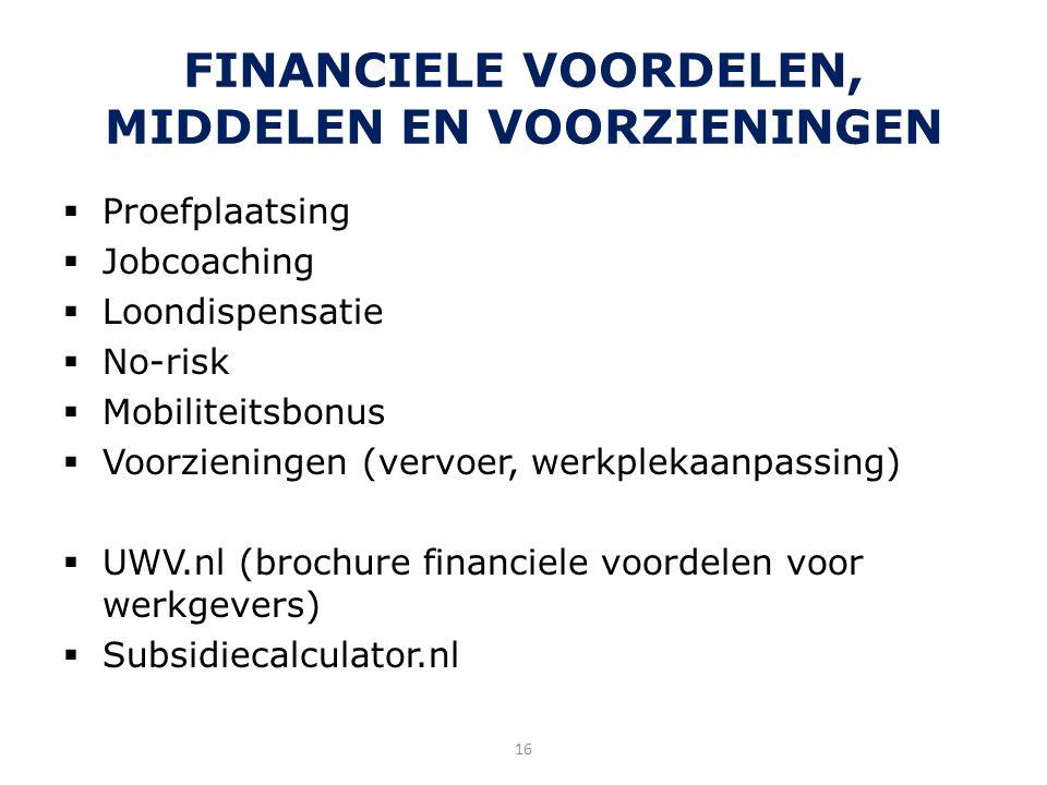 FINANCIELE VOORDELEN, MIDDELEN EN VOORZIENINGEN  Proefplaatsing  Jobcoaching  Loondispensatie  No-risk  Mobiliteitsbonus  Voorzieningen (vervoer, werkplekaanpassing)  UWV.nl (brochure financiele voordelen voor werkgevers)  Subsidiecalculator.nl 16