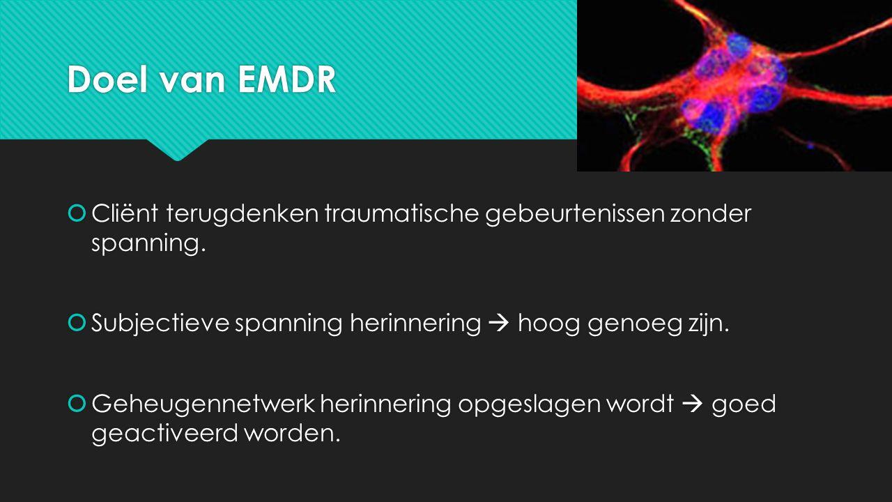 Doel van EMDR  Cliënt terugdenken traumatische gebeurtenissen zonder spanning.