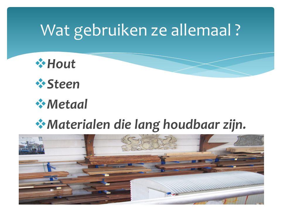  Hout  Steen  Metaal  Materialen die lang houdbaar zijn. Wat gebruiken ze allemaal ?