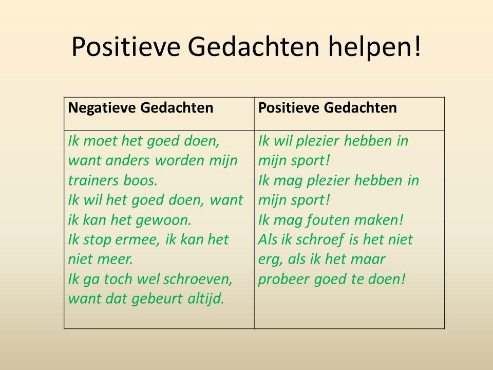Positieve Gedachten helpen! Negatieve GedachtenPositieve Gedachten Ik moet het goed doen, want anders worden mijn trainers boos. Ik wil het goed doen,