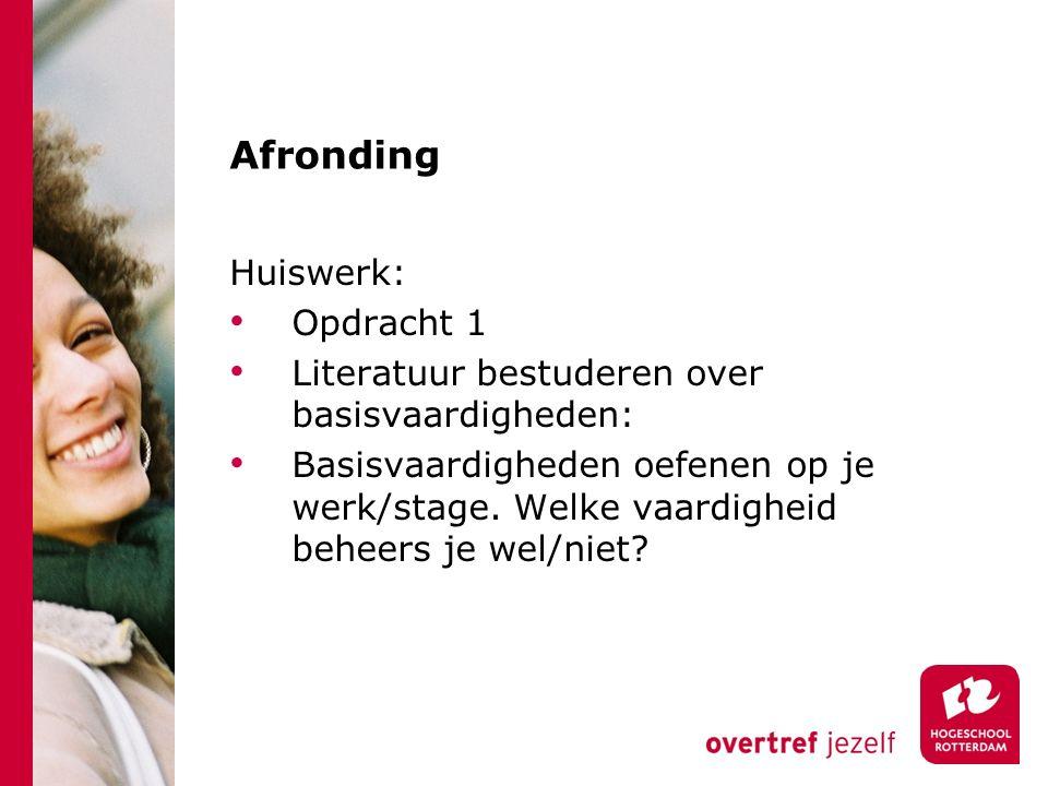Afronding Huiswerk: Opdracht 1 Literatuur bestuderen over basisvaardigheden: Basisvaardigheden oefenen op je werk/stage.
