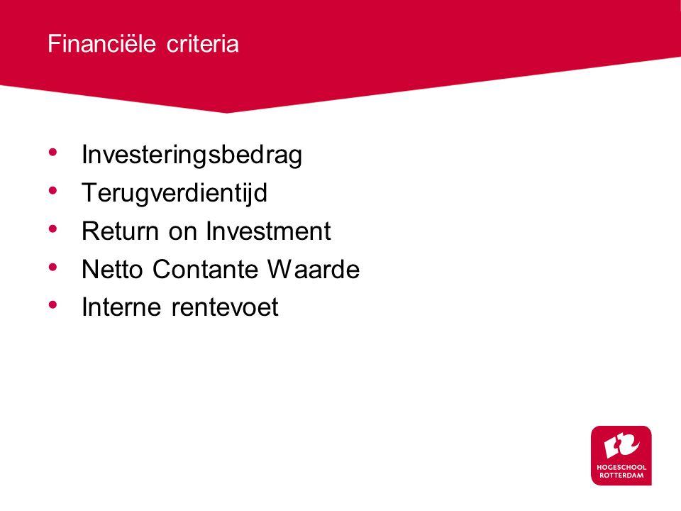 Financiële criteria Investeringsbedrag Terugverdientijd Return on Investment Netto Contante Waarde Interne rentevoet
