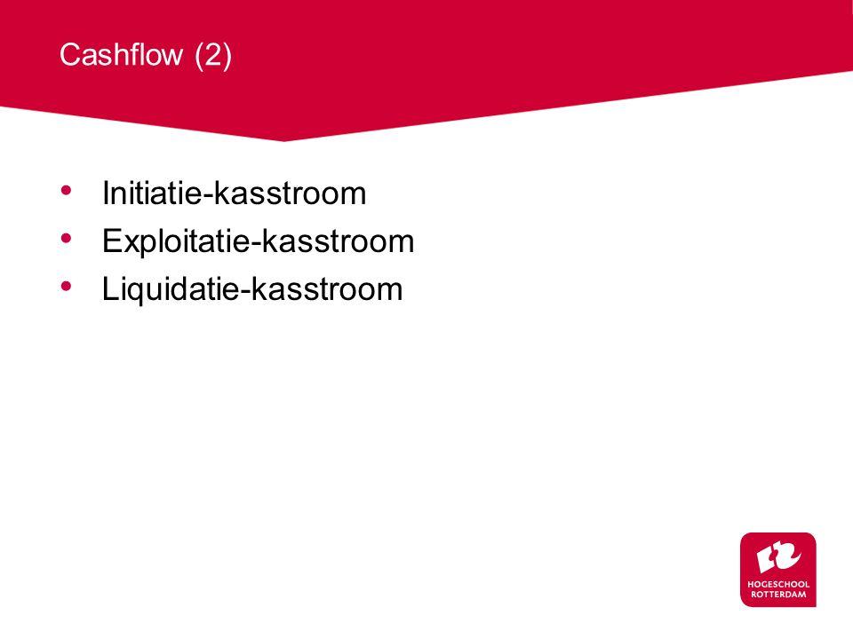 Cashflow (2) Initiatie-kasstroom Exploitatie-kasstroom Liquidatie-kasstroom