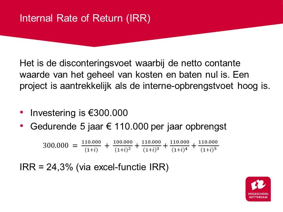 Internal Rate of Return (IRR) Het is de disconteringsvoet waarbij de netto contante waarde van het geheel van kosten en baten nul is.