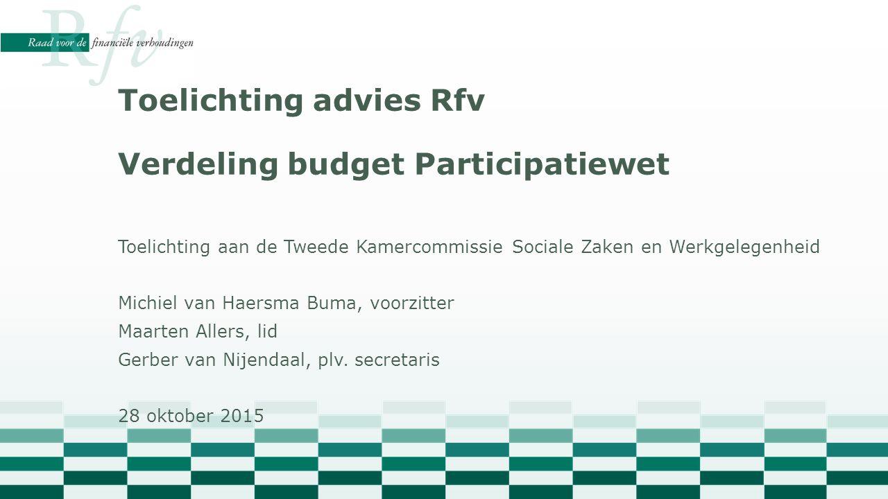 Toelichting advies Rfv Verdeling budget Participatiewet Toelichting aan de Tweede Kamercommissie Sociale Zaken en Werkgelegenheid Michiel van Haersma