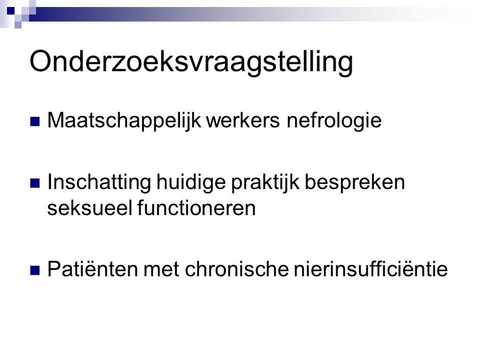 Doelstelling Inzicht huidige praktijk maatschappelijk werkers nefrologie bespreken seksualiteit.