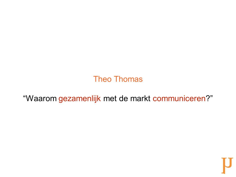 """Theo Thomas """"Waarom gezamenlijk met de markt communiceren?"""""""