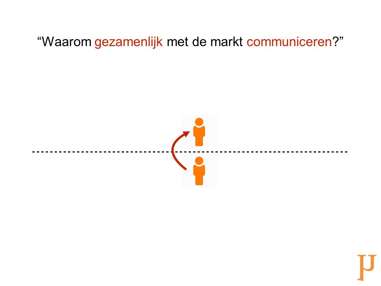 """""""Waarom gezamenlijk met de markt communiceren?"""""""