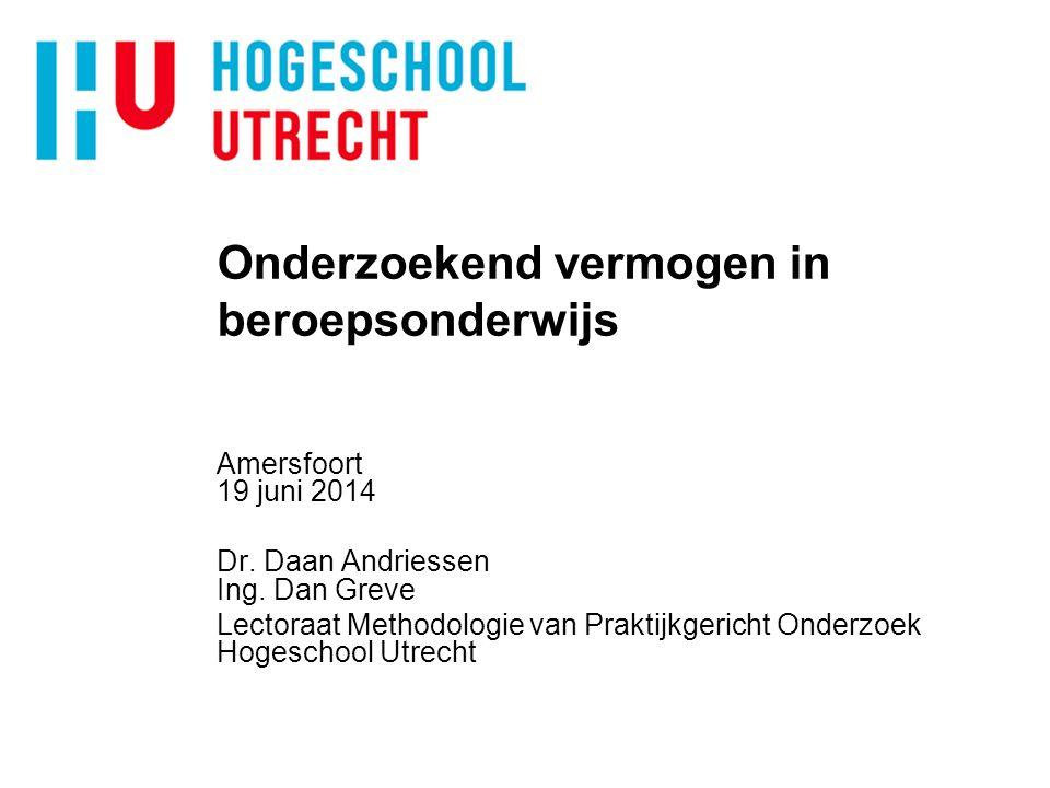 Onderzoekend vermogen in beroepsonderwijs Amersfoort 19 juni 2014 Dr. Daan Andriessen Ing. Dan Greve Lectoraat Methodologie van Praktijkgericht Onderz