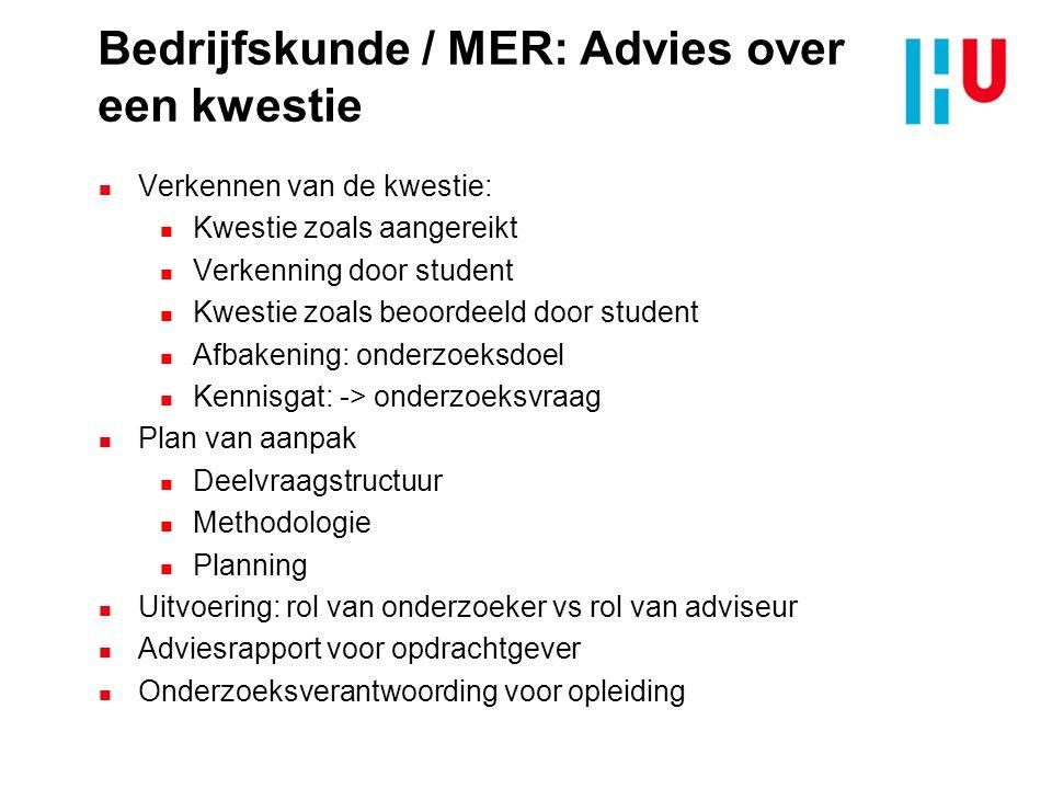 Bedrijfskunde / MER: Advies over een kwestie n Verkennen van de kwestie: n Kwestie zoals aangereikt n Verkenning door student n Kwestie zoals beoordee