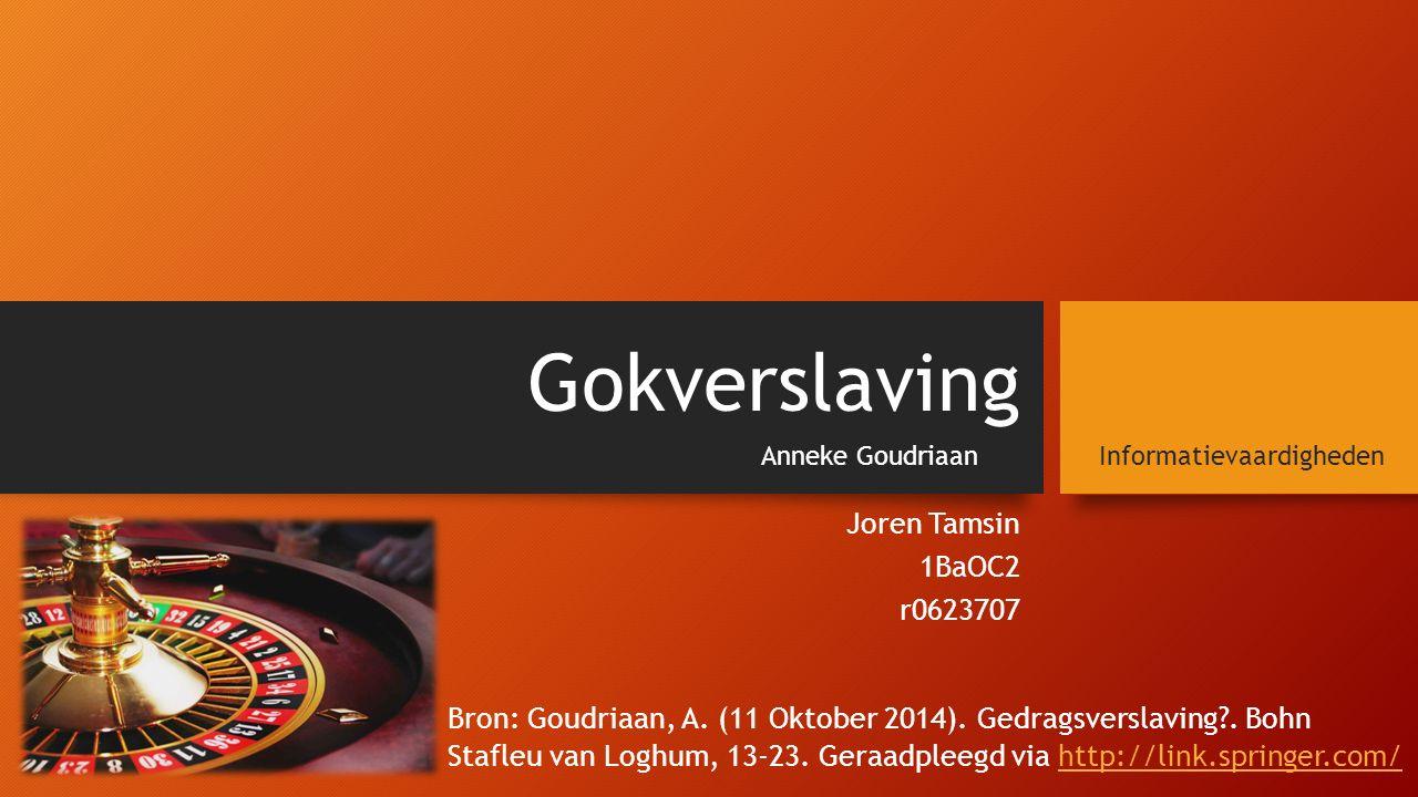 Gokverslaving Joren Tamsin 1BaOC2 r0623707 InformatievaardighedenAnneke Goudriaan Bron: Goudriaan, A.