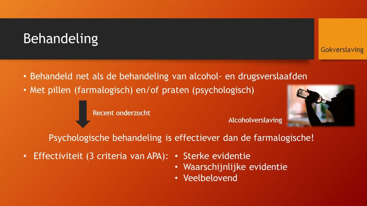 Behandeling Behandeld net als de behandeling van alcohol- en drugsverslaafden Met pillen (farmalogisch) en/of praten (psychologisch) Gokverslaving Recent onderzocht Psychologische behandeling is effectiever dan de farmalogische.