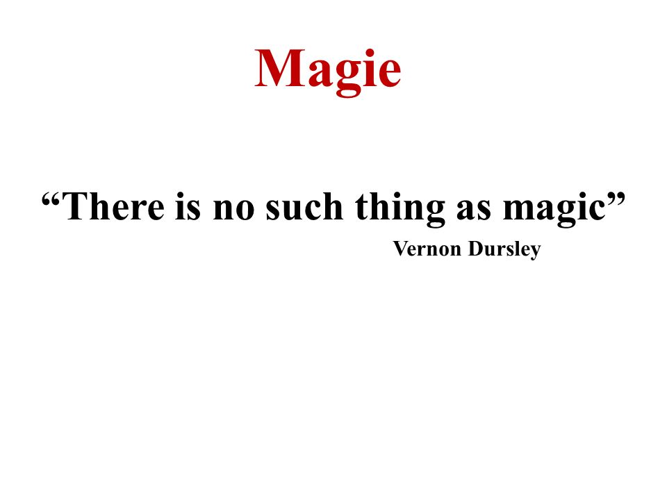 "Magie ""There is no such thing as magic"" Vernon Dursley"