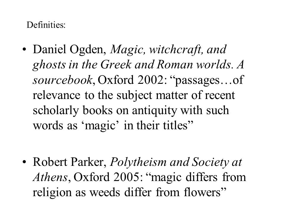 "Daniel Ogden, Magic, witchcraft, and ghosts in the Greek and Roman worlds. A sourcebook, Oxford 2002: ""passages…of relevance to the subject matter of"