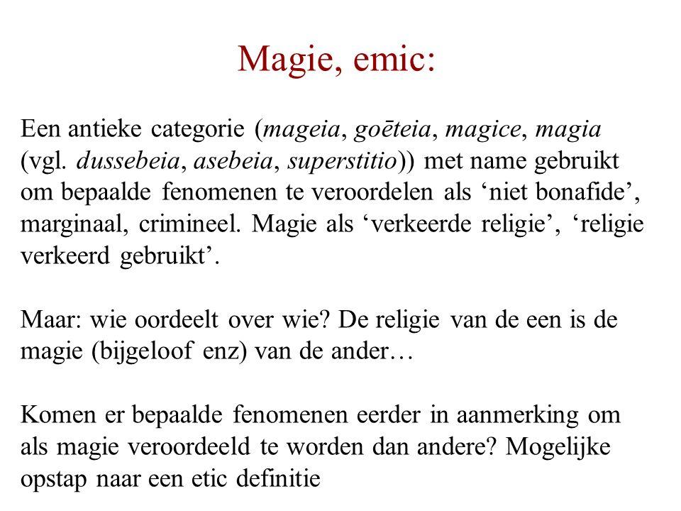 Magie, emic: Een antieke categorie (mageia, goēteia, magice, magia (vgl. dussebeia, asebeia, superstitio)) met name gebruikt om bepaalde fenomenen te