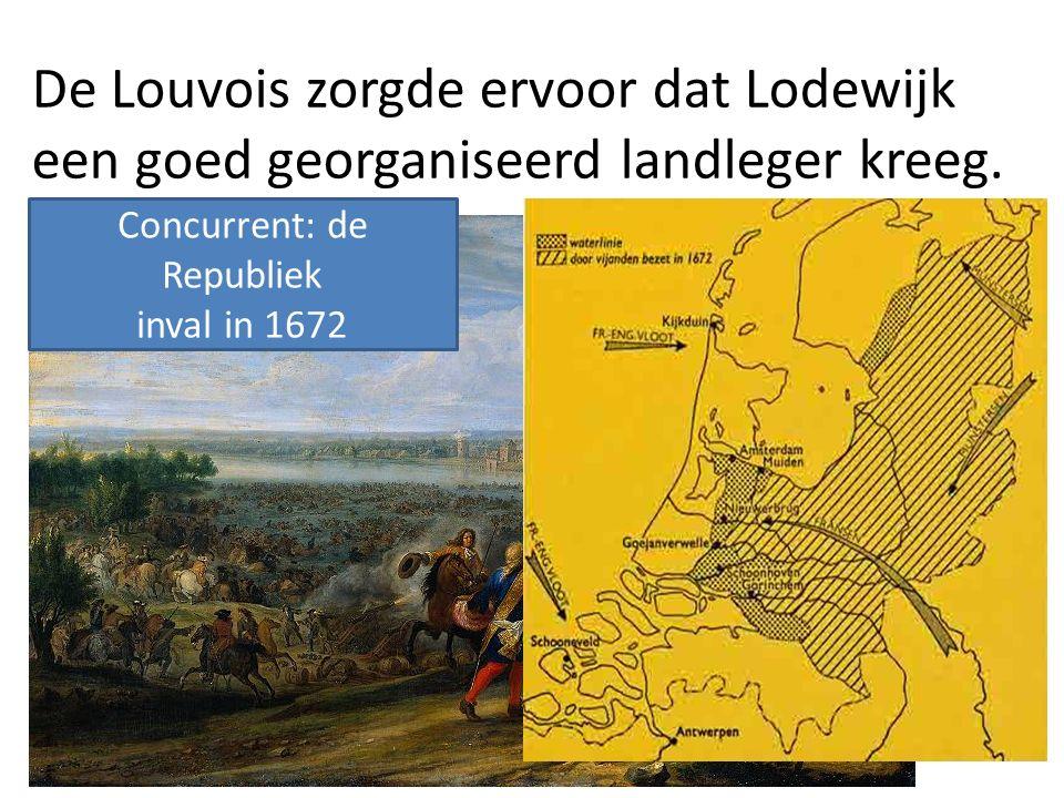 De Louvois zorgde ervoor dat Lodewijk een goed georganiseerd landleger kreeg. Concurrent: de Republiek inval in 1672