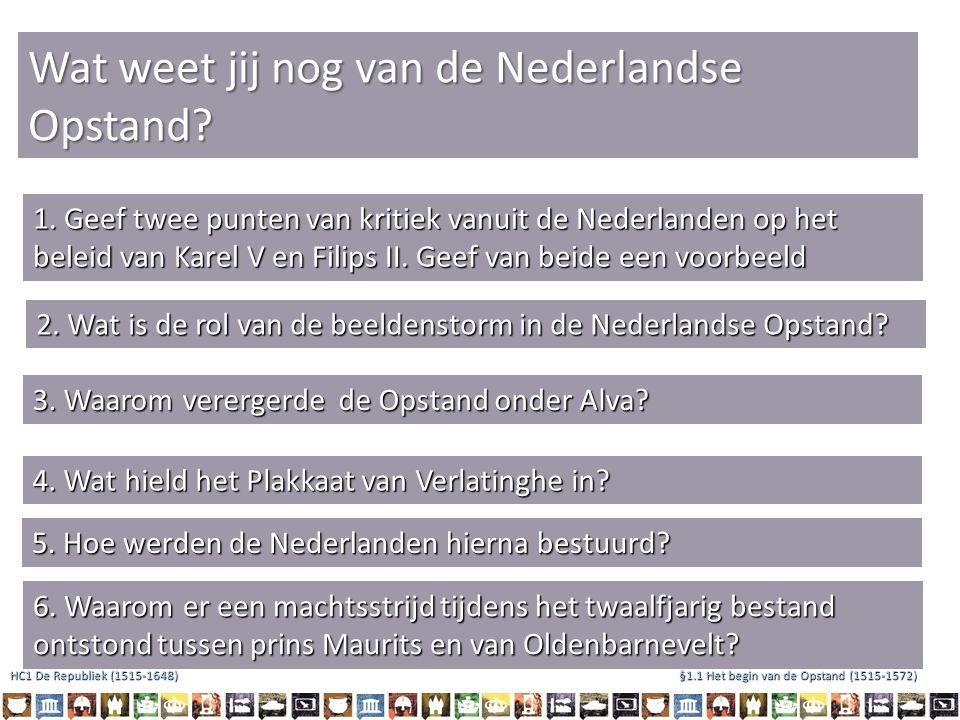 Wat weet jij nog van de Nederlandse Opstand? 1. Geef twee punten van kritiek vanuit de Nederlanden op het beleid van Karel V en Filips II. Geef van be