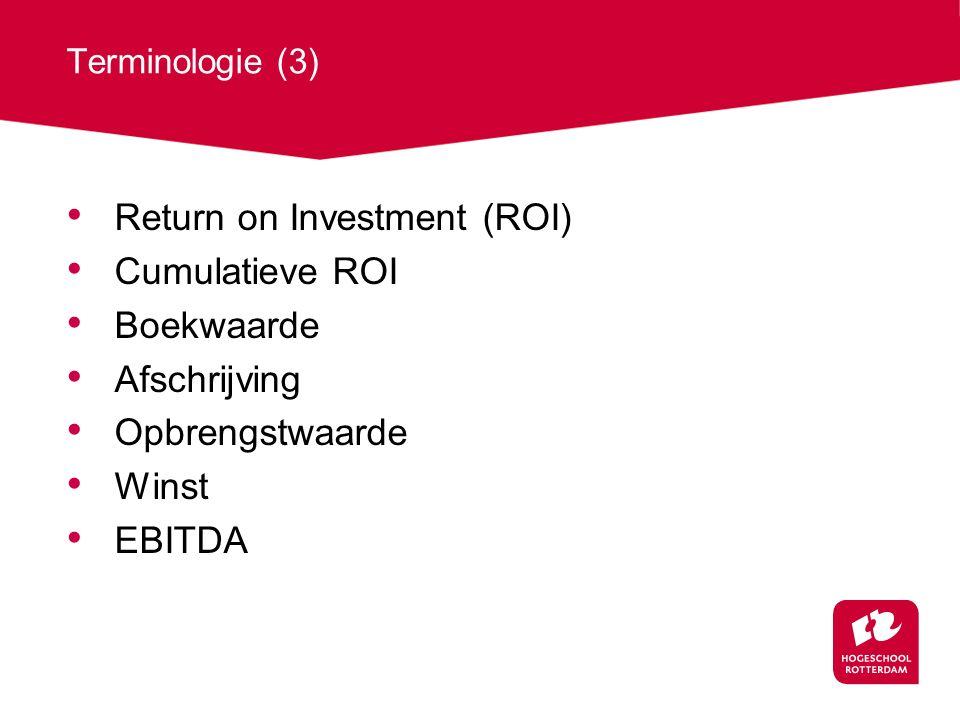 Terminologie (3) Return on Investment (ROI) Cumulatieve ROI Boekwaarde Afschrijving Opbrengstwaarde Winst EBITDA