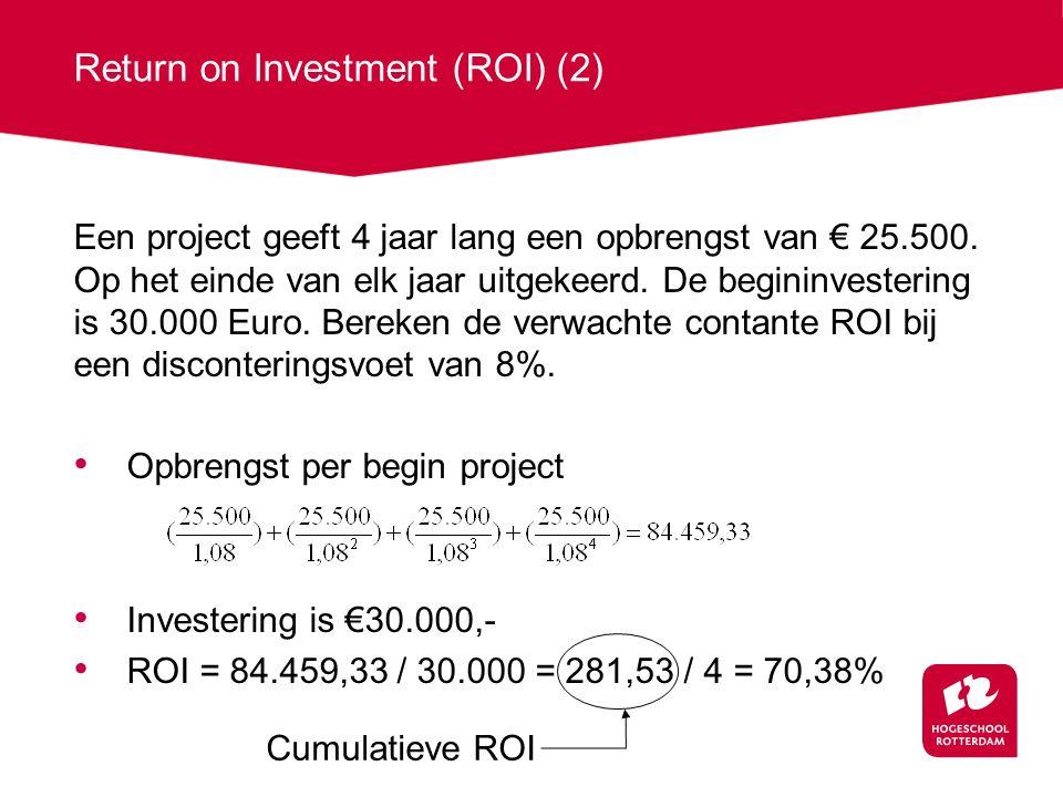 Return on Investment (ROI) (2) Een project geeft 4 jaar lang een opbrengst van € 25.500. Op het einde van elk jaar uitgekeerd. De begininvestering is
