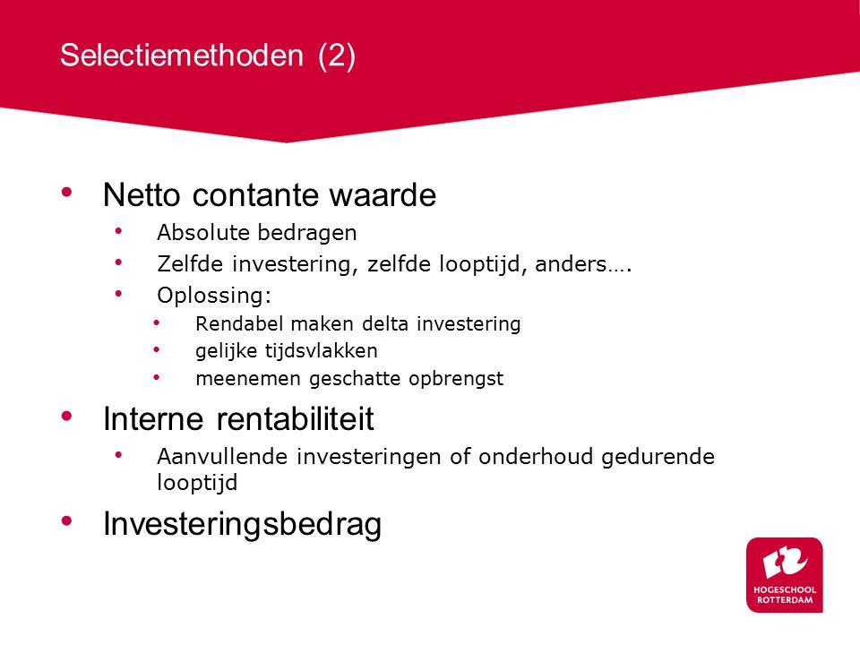 Selectiemethoden (2) Netto contante waarde Absolute bedragen Zelfde investering, zelfde looptijd, anders….
