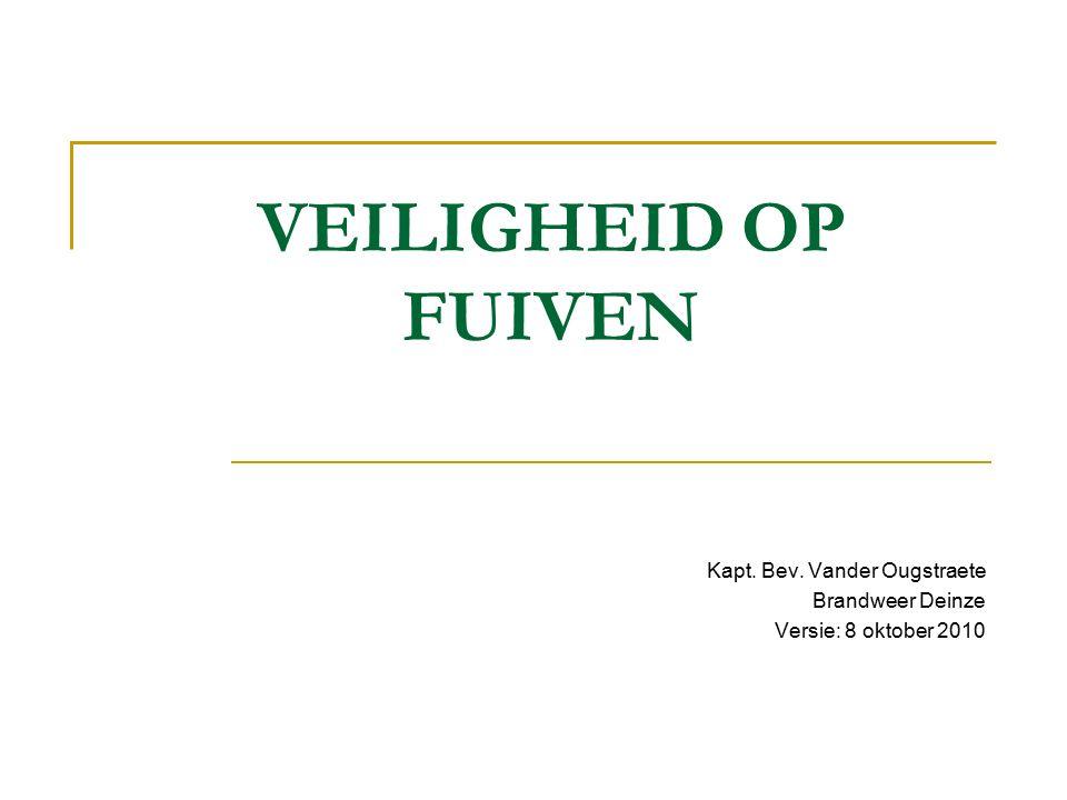 VEILIGHEID OP FUIVEN Kapt. Bev. Vander Ougstraete Brandweer Deinze Versie: 8 oktober 2010