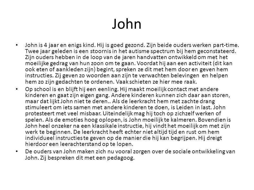 John John is 4 jaar en enigs kind. Hij is goed gezond. Zijn beide ouders werken part-time. Twee jaar geleden is een stoornis in het autisme spectrum b