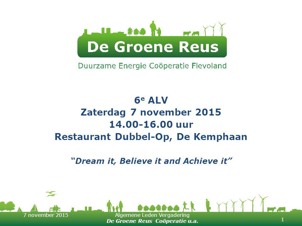 7 november 2015Algemene Leden Vergadering De Groene Reus Coöperatie u.a. 6 e ALV Zaterdag 7 november 2015 14.00-16.00 uur Restaurant Dubbel-Op, De Kem