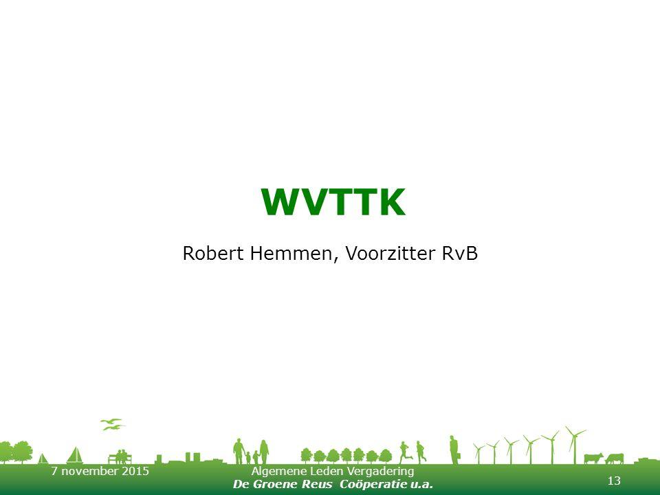 7 november 2015Algemene Leden Vergadering De Groene Reus Coöperatie u.a. WVTTK Robert Hemmen, Voorzitter RvB 13