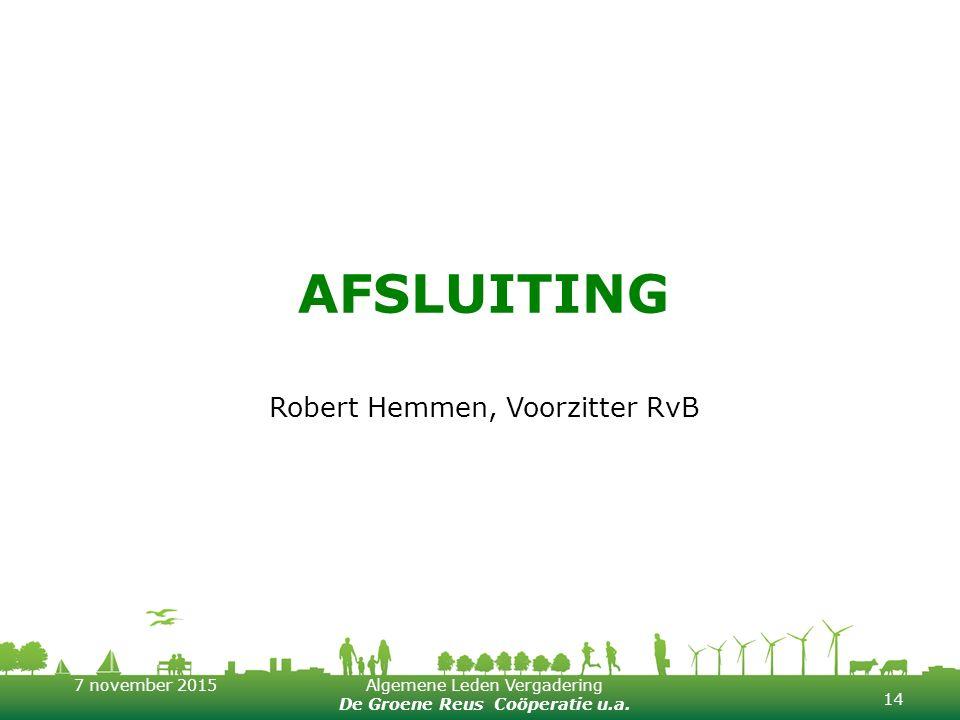 7 november 2015Algemene Leden Vergadering De Groene Reus Coöperatie u.a. AFSLUITING Robert Hemmen, Voorzitter RvB 14