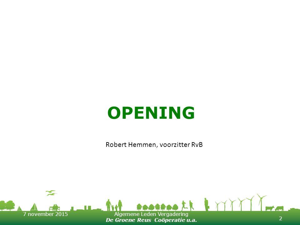 7 november 2015Algemene Leden Vergadering De Groene Reus Coöperatie u.a. OPENING 2 Robert Hemmen, voorzitter RvB