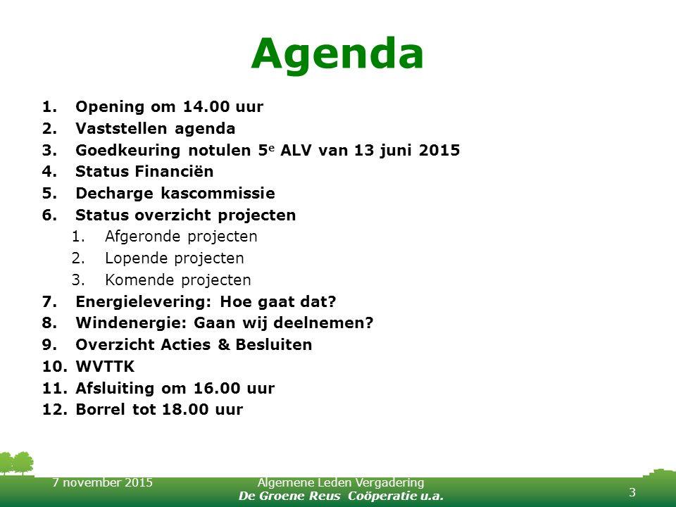 7 november 2015Algemene Leden Vergadering De Groene Reus Coöperatie u.a. Agenda 1.Opening om 14.00 uur 2.Vaststellen agenda 3.Goedkeuring notulen 5 e