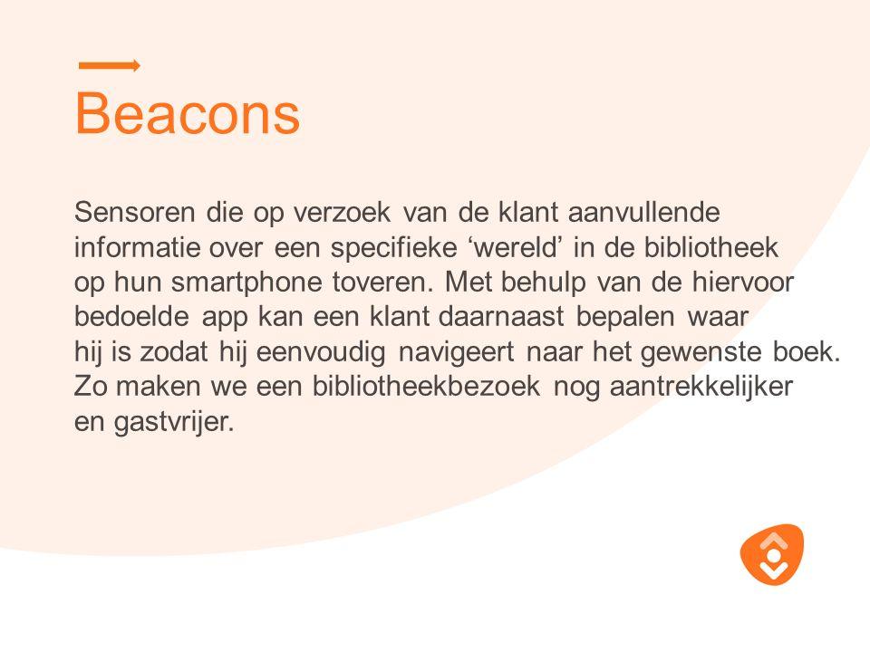 Beacons Sensoren die op verzoek van de klant aanvullende informatie over een specifieke 'wereld' in de bibliotheek op hun smartphone toveren.