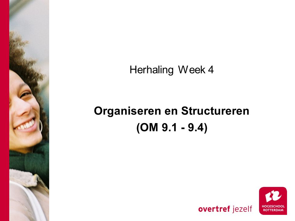 Herhaling Week 4 Organiseren en Structureren (OM 9.1 - 9.4)