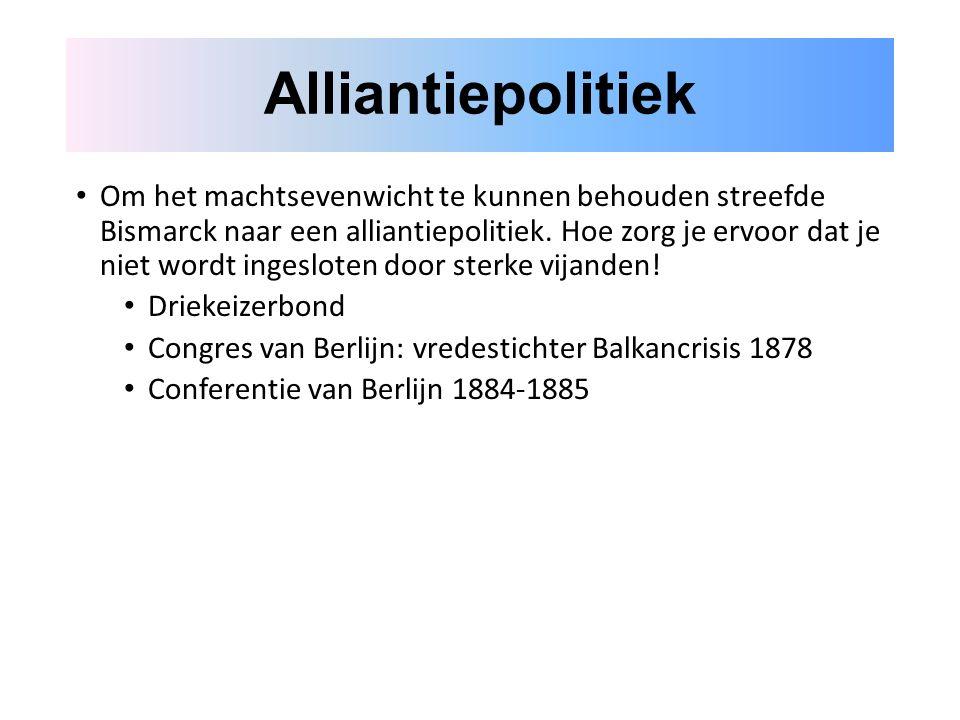 Alliantiepolitiek Om het machtsevenwicht te kunnen behouden streefde Bismarck naar een alliantiepolitiek.