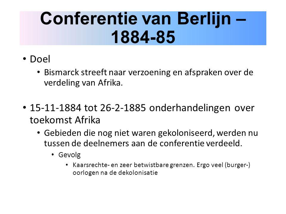 Conferentie van Berlijn – 1884-85 Doel Bismarck streeft naar verzoening en afspraken over de verdeling van Afrika.